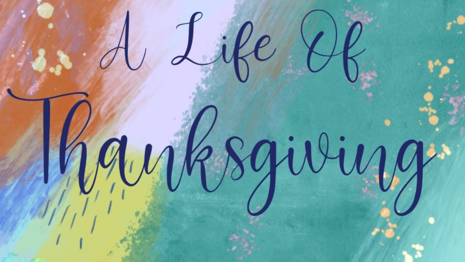 A Life of Thanksgiving: Part 2